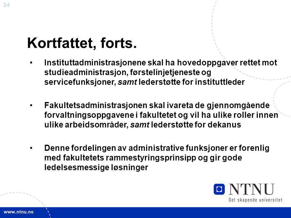 24 Kortfattet, forts. Instituttadministrasjonene skal ha hovedoppgaver rettet mot studieadministrasjon, førstelinjetjeneste og servicefunksjoner, samt