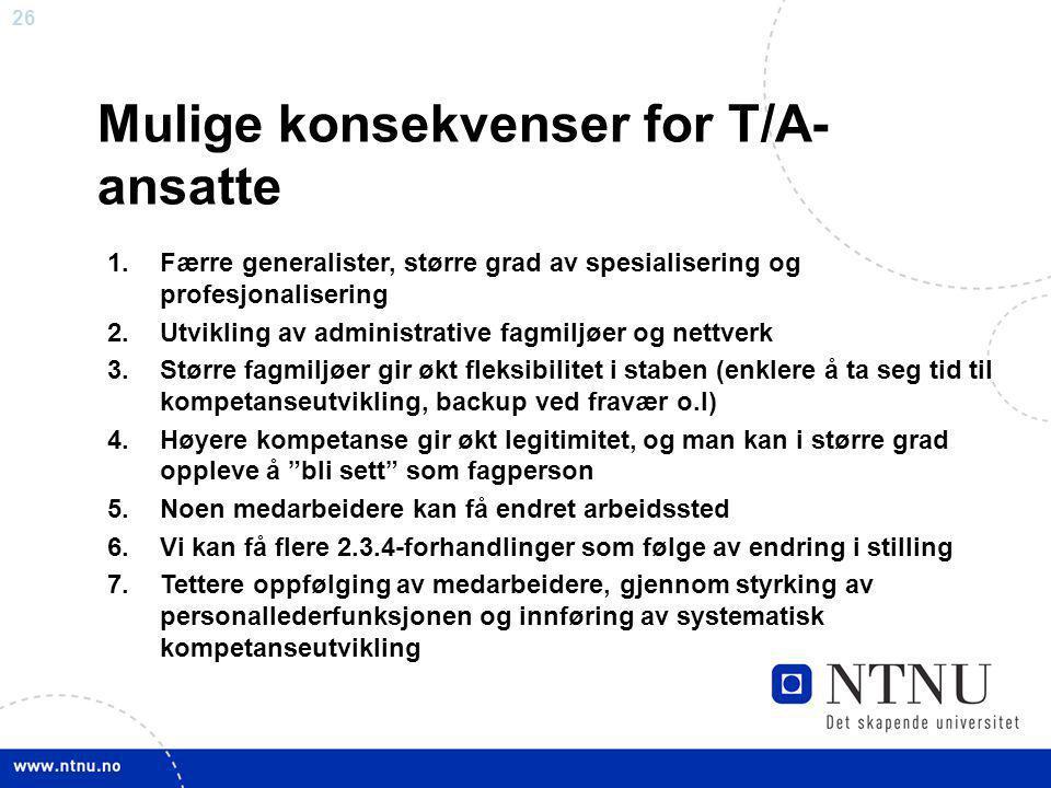 26 Mulige konsekvenser for T/A- ansatte 1.Færre generalister, større grad av spesialisering og profesjonalisering 2.Utvikling av administrative fagmil