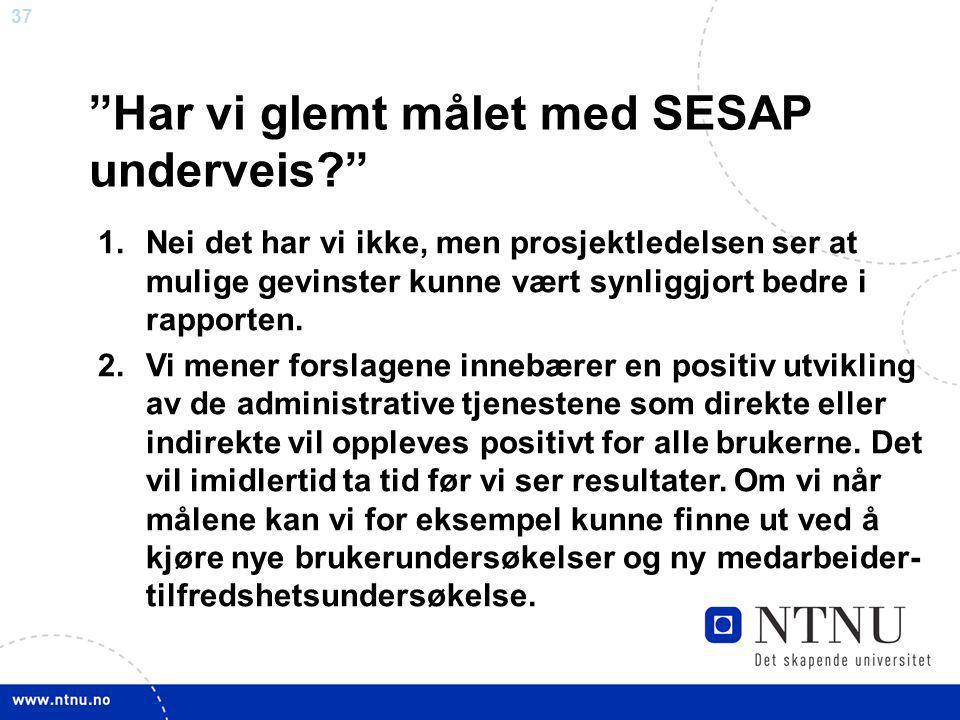 """37 """"Har vi glemt målet med SESAP underveis?"""" 1.Nei det har vi ikke, men prosjektledelsen ser at mulige gevinster kunne vært synliggjort bedre i rappor"""