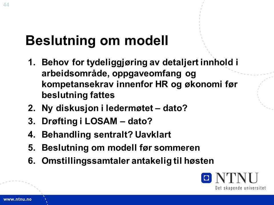 44 Beslutning om modell 1.Behov for tydeliggjøring av detaljert innhold i arbeidsområde, oppgaveomfang og kompetansekrav innenfor HR og økonomi før be