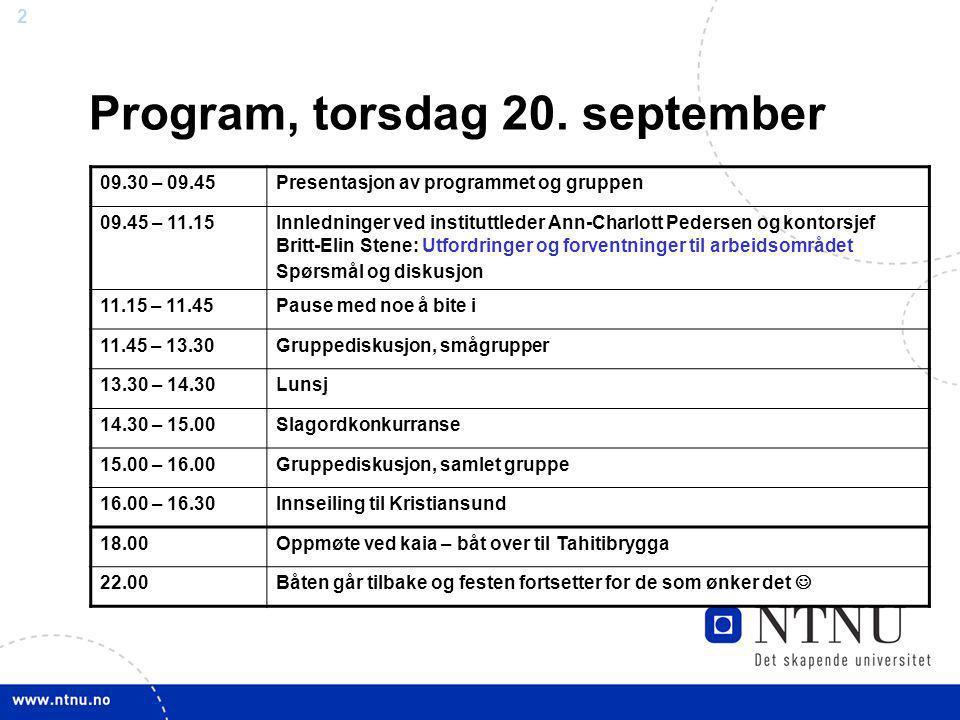 2 Program, torsdag 20. september 09.30 – 09.45Presentasjon av programmet og gruppen 09.45 – 11.15Innledninger ved instituttleder Ann-Charlott Pedersen