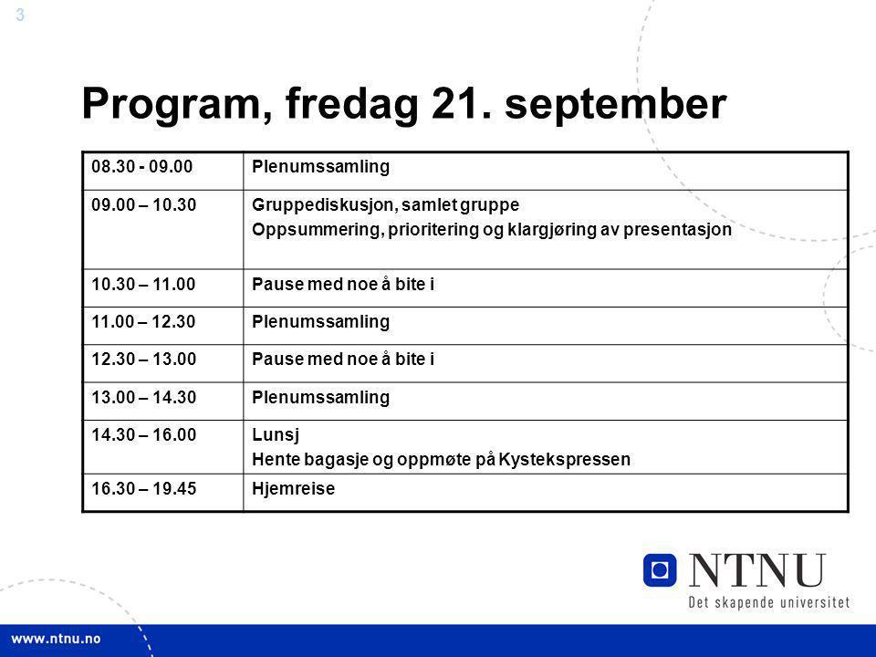 3 Program, fredag 21. september 08.30 - 09.00Plenumssamling 09.00 – 10.30Gruppediskusjon, samlet gruppe Oppsummering, prioritering og klargjøring av p