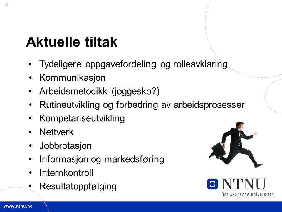 8 Aktuelle tiltak Tydeligere oppgavefordeling og rolleavklaring Kommunikasjon Arbeidsmetodikk (joggesko?) Rutineutvikling og forbedring av arbeidspros
