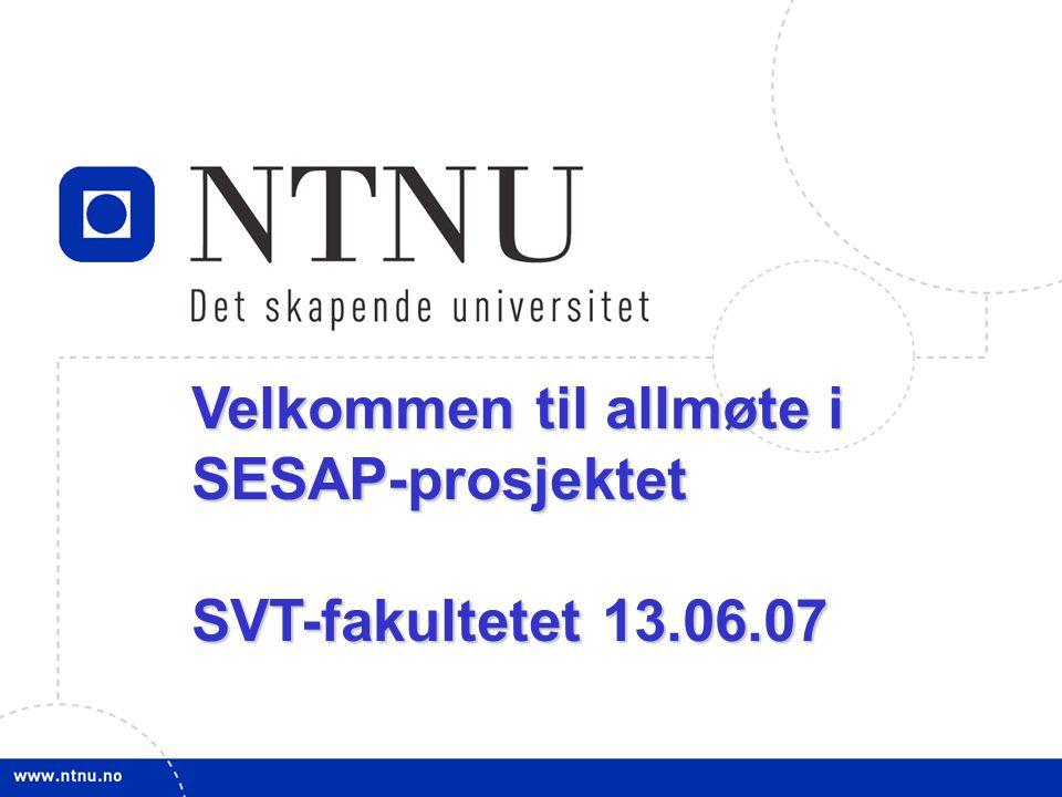 1 Velkommen til allmøte i SESAP-prosjektet SVT-fakultetet 13.06.07