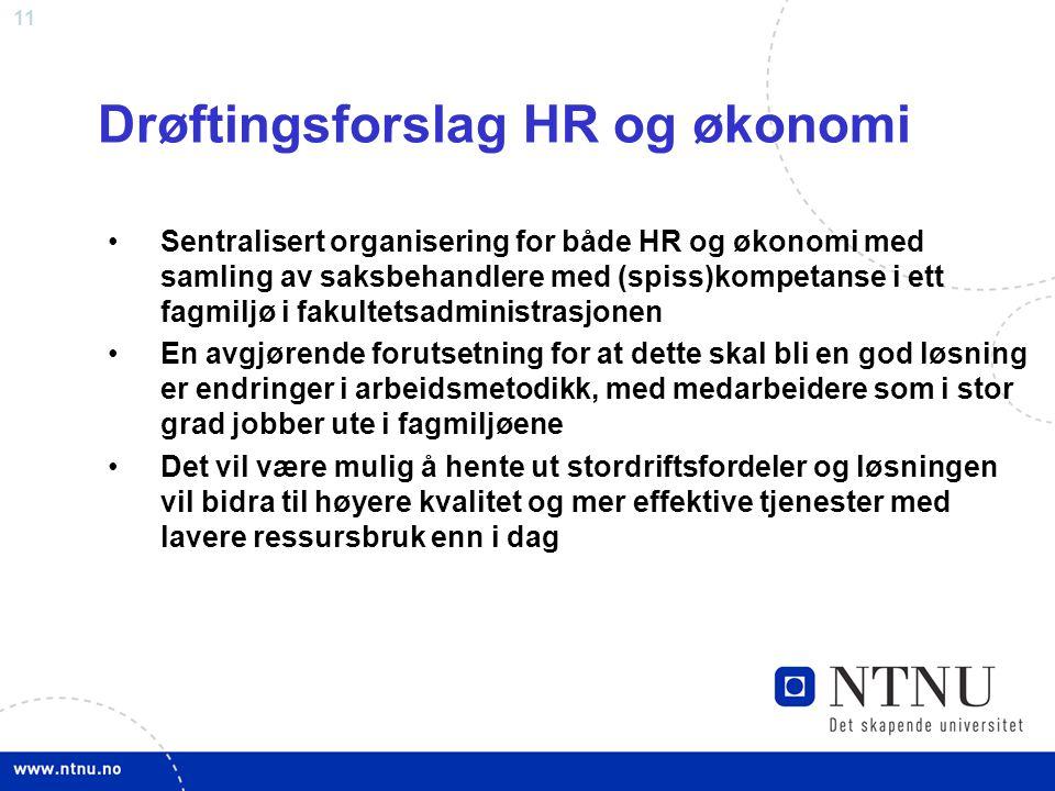 11 Drøftingsforslag HR og økonomi Sentralisert organisering for både HR og økonomi med samling av saksbehandlere med (spiss)kompetanse i ett fagmiljø