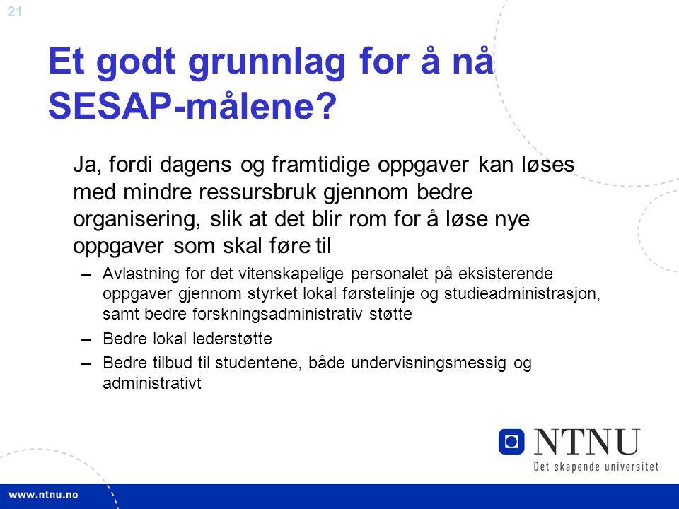 21 Et godt grunnlag for å nå SESAP-målene? Ja, fordi dagens og framtidige oppgaver kan løses med mindre ressursbruk gjennom bedre organisering, slik a