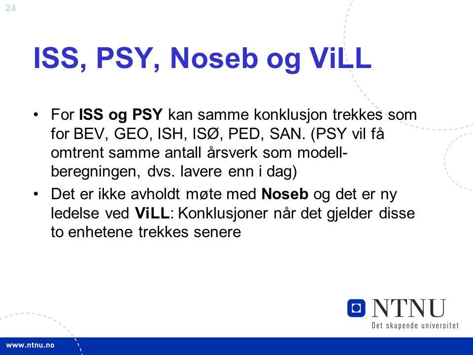 24 ISS, PSY, Noseb og ViLL For ISS og PSY kan samme konklusjon trekkes som for BEV, GEO, ISH, ISØ, PED, SAN. (PSY vil få omtrent samme antall årsverk