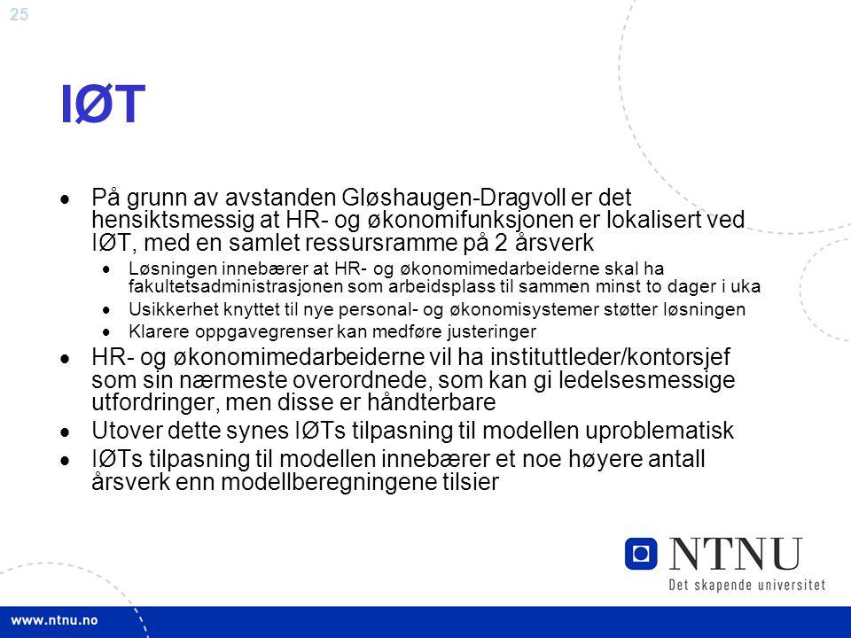 25 IØT  På grunn av avstanden Gløshaugen-Dragvoll er det hensiktsmessig at HR- og økonomifunksjonen er lokalisert ved IØT, med en samlet ressursramme