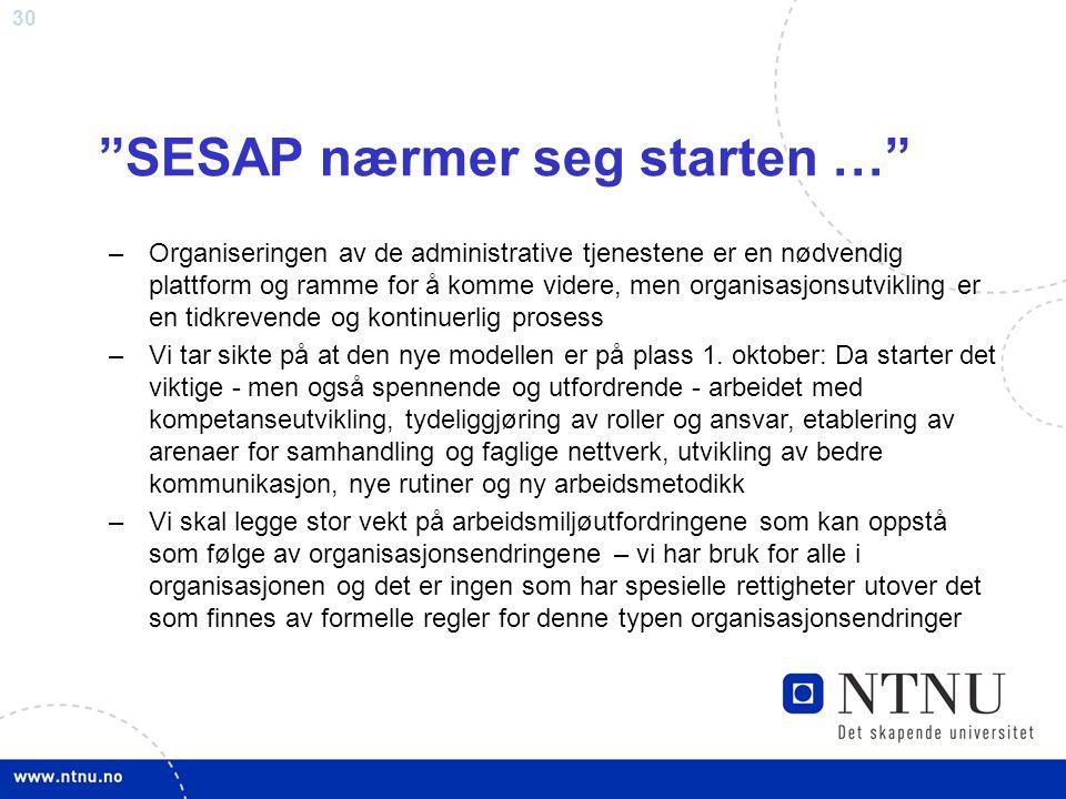 """30 """"SESAP nærmer seg starten …"""" –Organiseringen av de administrative tjenestene er en nødvendig plattform og ramme for å komme videre, men organisasjo"""