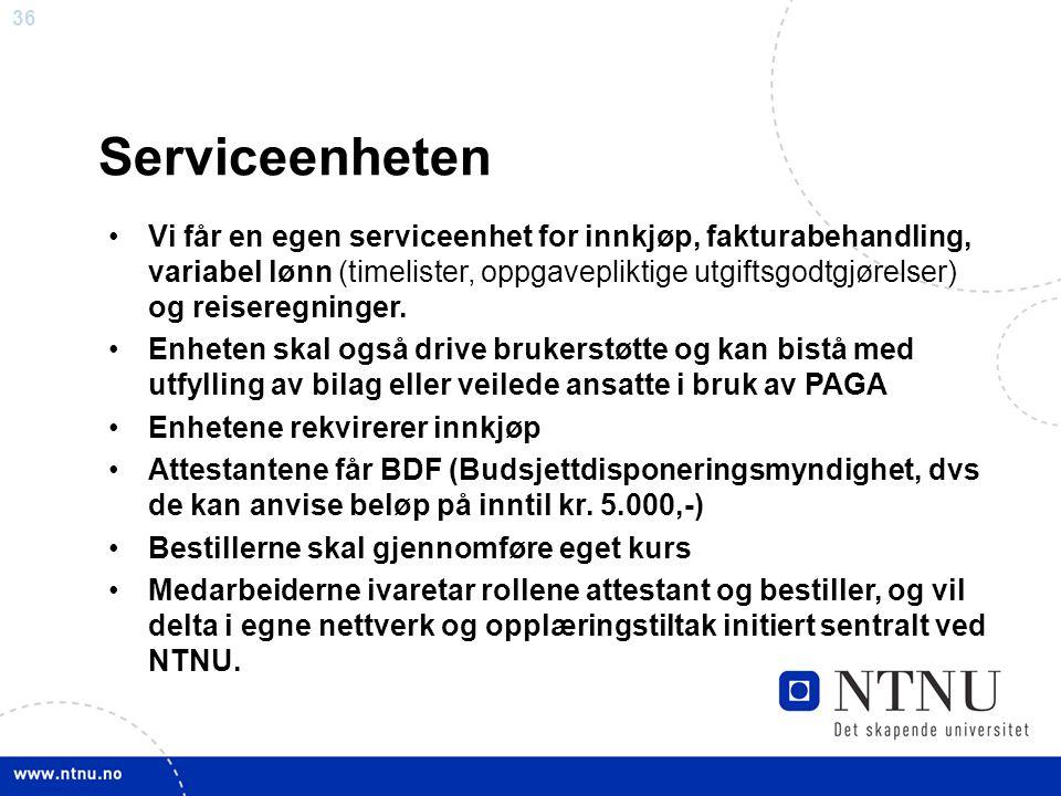 36 Serviceenheten Vi får en egen serviceenhet for innkjøp, fakturabehandling, variabel lønn (timelister, oppgavepliktige utgiftsgodtgjørelser) og reis
