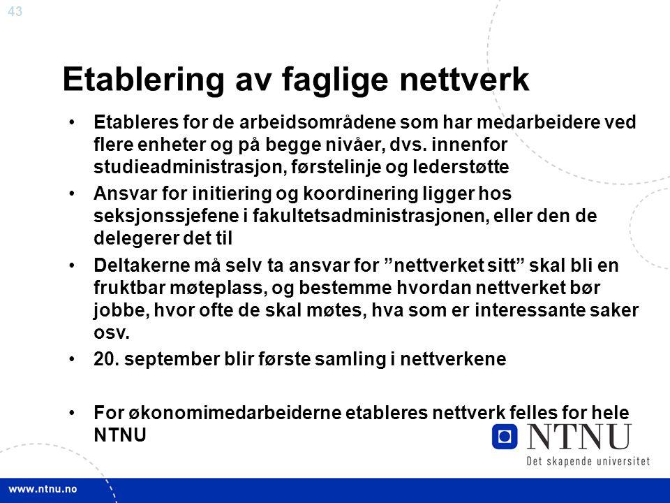 43 Etablering av faglige nettverk Etableres for de arbeidsområdene som har medarbeidere ved flere enheter og på begge nivåer, dvs. innenfor studieadmi