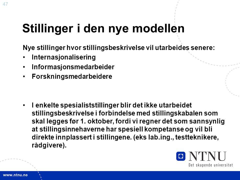 47 Stillinger i den nye modellen Nye stillinger hvor stillingsbeskrivelse vil utarbeides senere: Internasjonalisering Informasjonsmedarbeider Forsknin