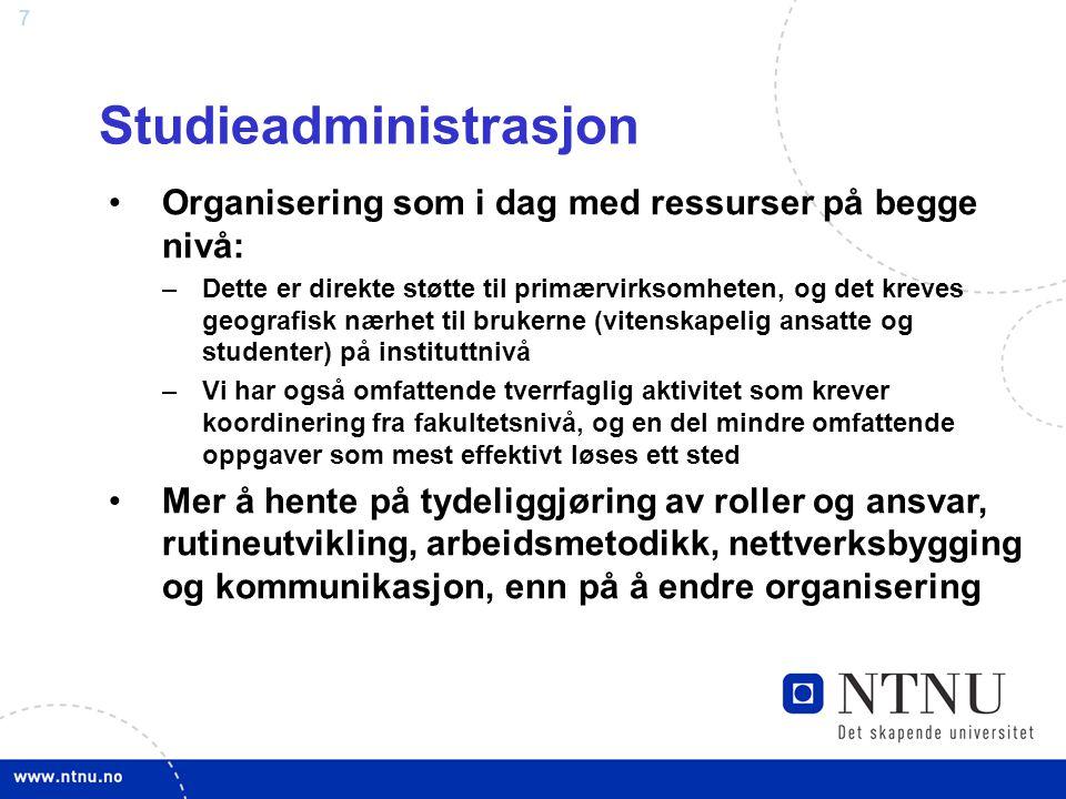 7 Studieadministrasjon Organisering som i dag med ressurser på begge nivå: –Dette er direkte støtte til primærvirksomheten, og det kreves geografisk n