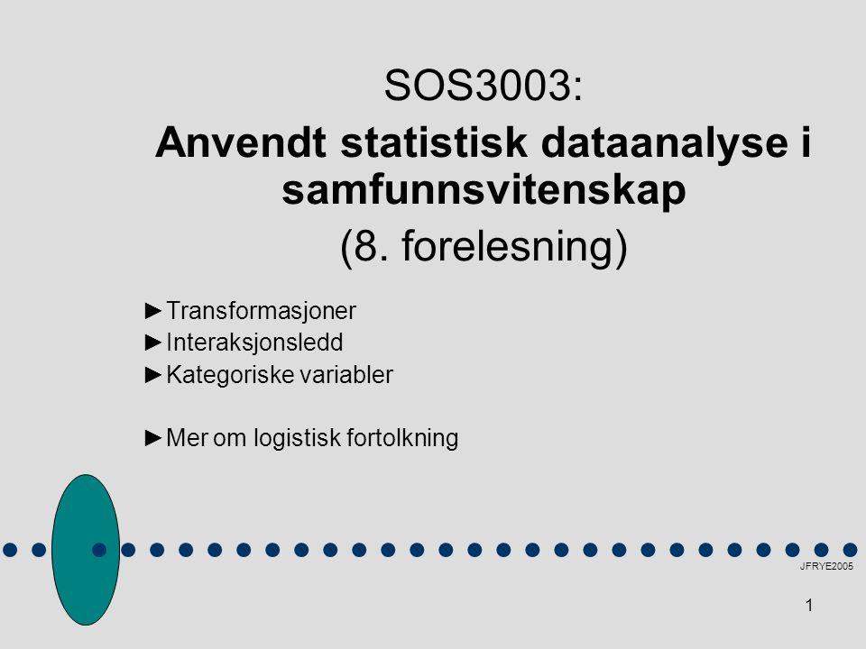 1 SOS3003: Anvendt statistisk dataanalyse i samfunnsvitenskap (8. forelesning) ►Transformasjoner ►Interaksjonsledd ►Kategoriske variabler ►Mer om logi