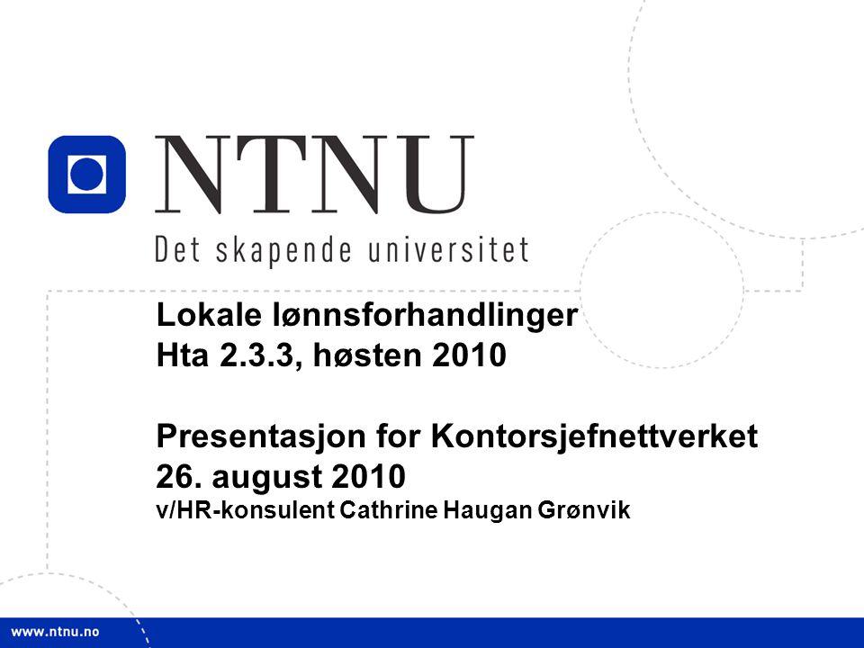 1 Lokale lønnsforhandlinger Hta 2.3.3, høsten 2010 Presentasjon for Kontorsjefnettverket 26. august 2010 v/HR-konsulent Cathrine Haugan Grønvik