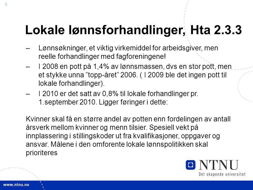 4 Lokale lønnsforhandlinger, Hta 2.3.3 –Lønnsøkninger, et viktig virkemiddel for arbeidsgiver, men reelle forhandlinger med fagforeningene! –I 2008 en