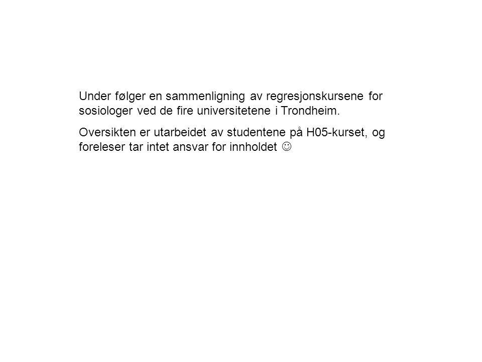 Under følger en sammenligning av regresjonskursene for sosiologer ved de fire universitetene i Trondheim. Oversikten er utarbeidet av studentene på H0