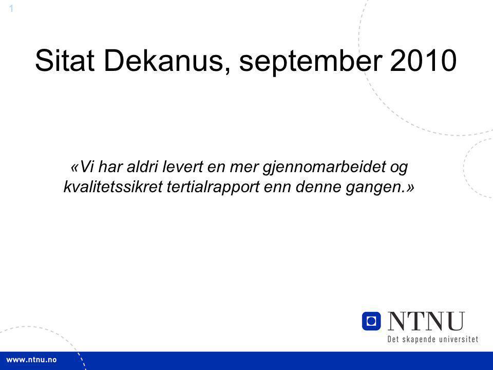 1 Sitat Dekanus, september 2010 «Vi har aldri levert en mer gjennomarbeidet og kvalitetssikret tertialrapport enn denne gangen.»
