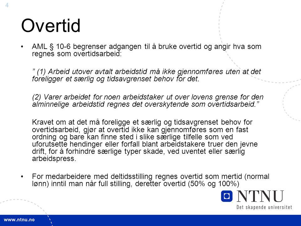 """4 Overtid AML § 10-6 begrenser adgangen til å bruke overtid og angir hva som regnes som overtidsarbeid: """" (1) Arbeid utover avtalt arbeidstid må ikke"""