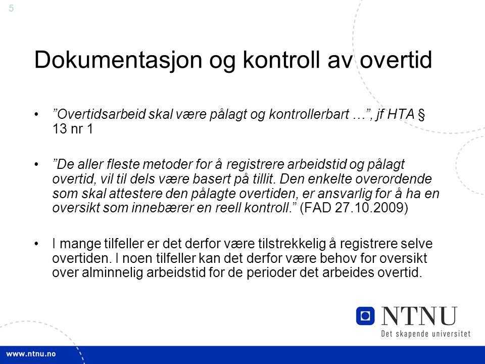 """5 Dokumentasjon og kontroll av overtid """"Overtidsarbeid skal være pålagt og kontrollerbart …"""", jf HTA § 13 nr 1 """"De aller fleste metoder for å registre"""