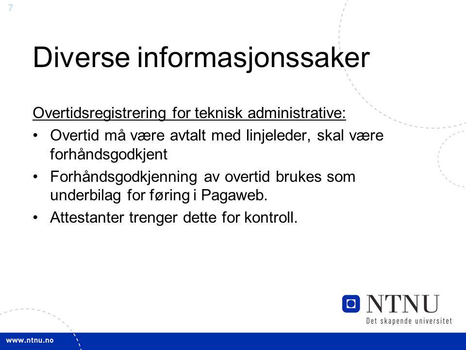7 Diverse informasjonssaker Overtidsregistrering for teknisk administrative: Overtid må være avtalt med linjeleder, skal være forhåndsgodkjent Forhånd