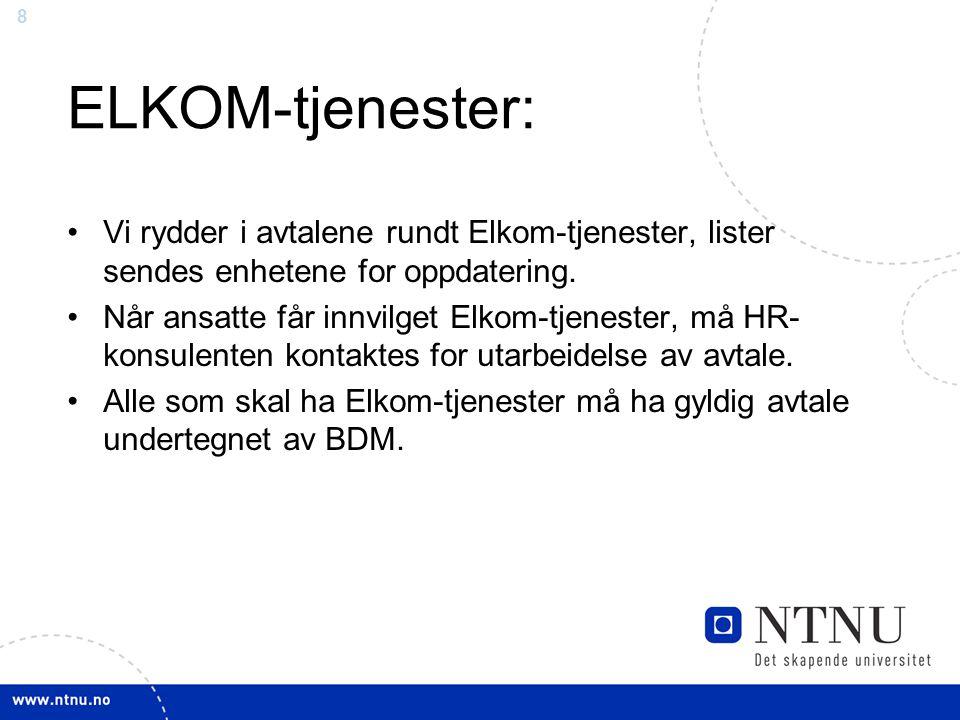 8 ELKOM-tjenester: Vi rydder i avtalene rundt Elkom-tjenester, lister sendes enhetene for oppdatering. Når ansatte får innvilget Elkom-tjenester, må H