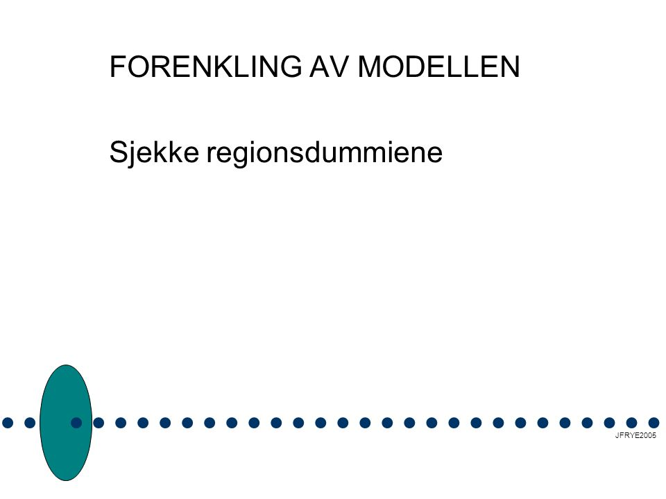 FORENKLING AV MODELLEN Sjekke regionsdummiene JFRYE2005