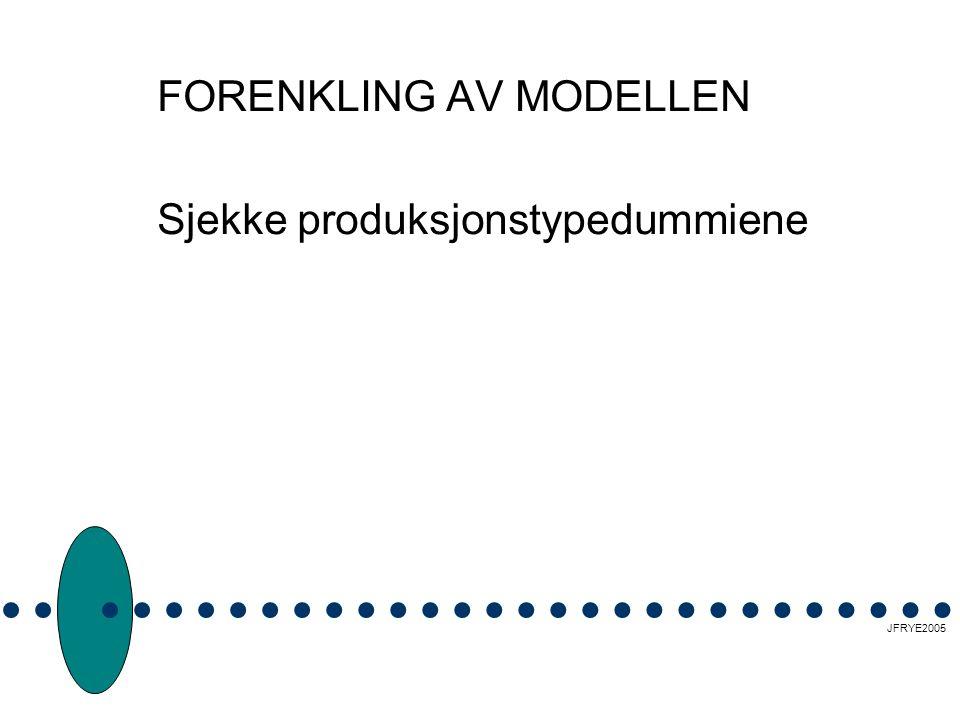 FORENKLING AV MODELLEN Sjekke produksjonstypedummiene JFRYE2005
