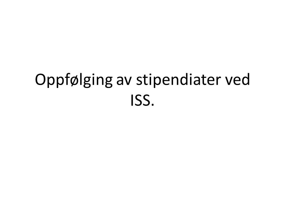 Oppfølging av stipendiater ved ISS.