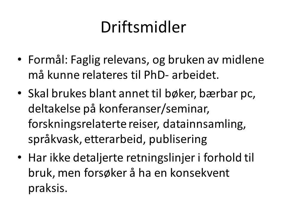 Driftsmidler Formål: Faglig relevans, og bruken av midlene må kunne relateres til PhD- arbeidet.