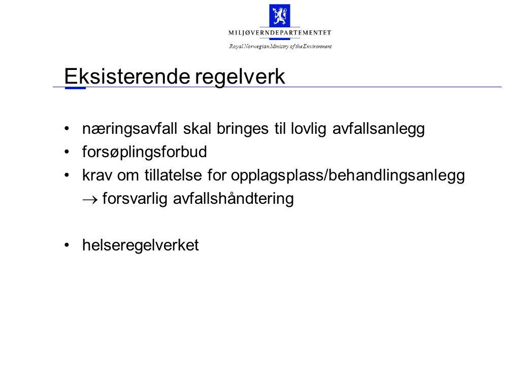 Royal Norwegian Ministry of the Environment Eksisterende regelverk næringsavfall skal bringes til lovlig avfallsanlegg forsøplingsforbud krav om tillatelse for opplagsplass/behandlingsanlegg  forsvarlig avfallshåndtering helseregelverket