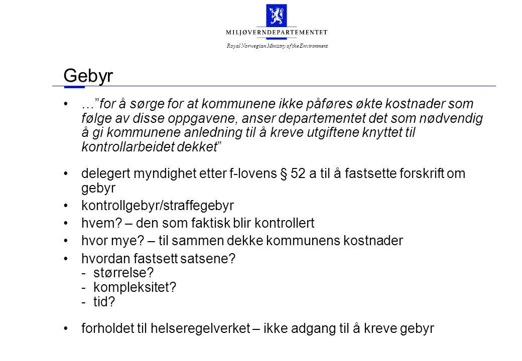 Royal Norwegian Ministry of the Environment Gebyr … for å sørge for at kommunene ikke påføres økte kostnader som følge av disse oppgavene, anser departementet det som nødvendig å gi kommunene anledning til å kreve utgiftene knyttet til kontrollarbeidet dekket delegert myndighet etter f-lovens § 52 a til å fastsette forskrift om gebyr kontrollgebyr/straffegebyr hvem.