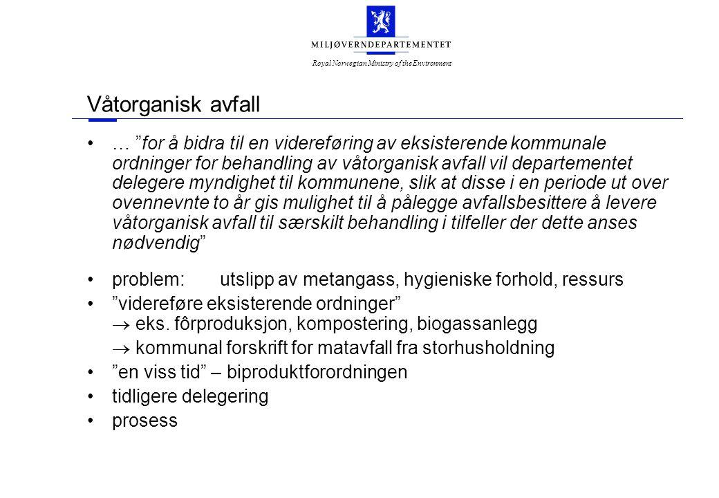 Royal Norwegian Ministry of the Environment Våtorganisk avfall … for å bidra til en videreføring av eksisterende kommunale ordninger for behandling av våtorganisk avfall vil departementet delegere myndighet til kommunene, slik at disse i en periode ut over ovennevnte to år gis mulighet til å pålegge avfallsbesittere å levere våtorganisk avfall til særskilt behandling i tilfeller der dette anses nødvendig problem:utslipp av metangass, hygieniske forhold, ressurs videreføre eksisterende ordninger  eks.