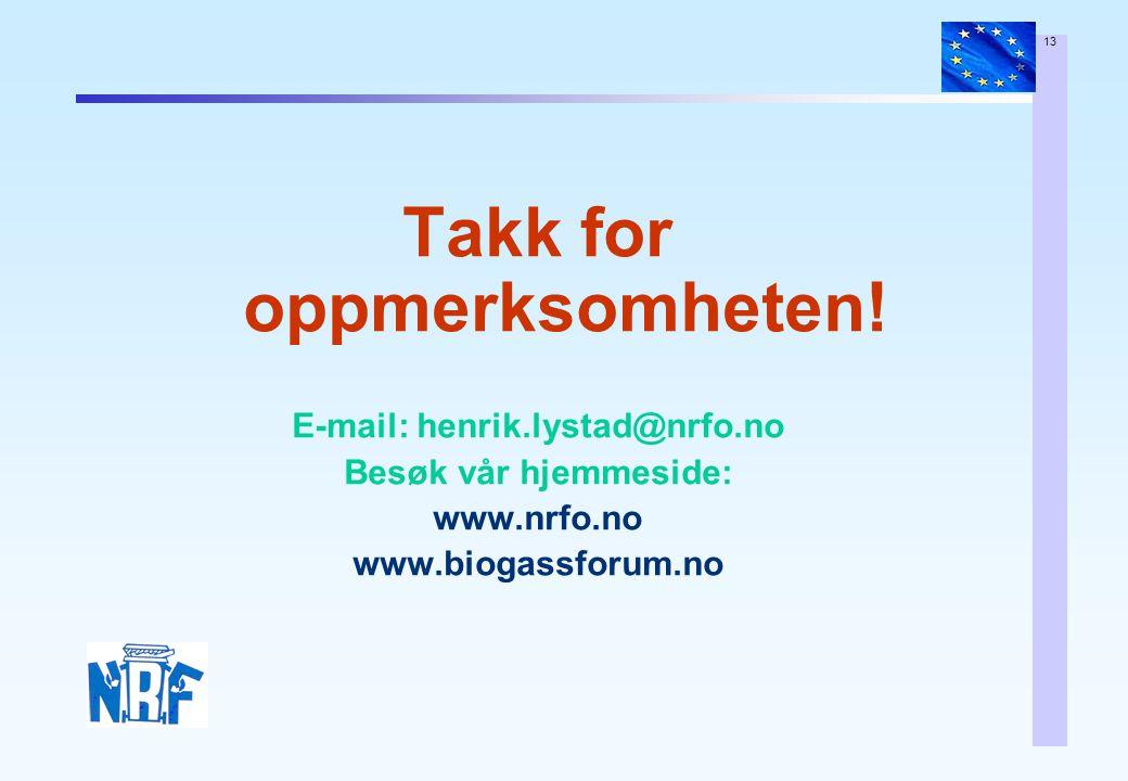13 Takk for oppmerksomheten! E-mail: henrik.lystad@nrfo.no Besøk vår hjemmeside: www.nrfo.no www.biogassforum.no