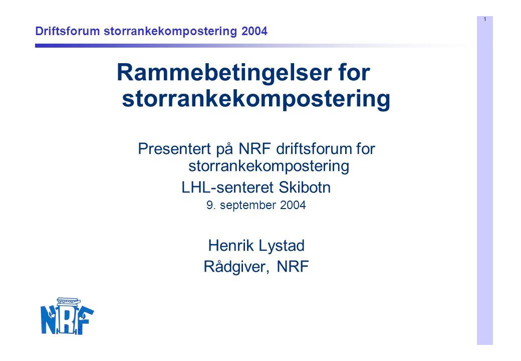 1 Driftsforum storrankekompostering 2004 Rammebetingelser for storrankekompostering Presentert på NRF driftsforum for storrankekompostering LHL-senteret Skibotn 9.