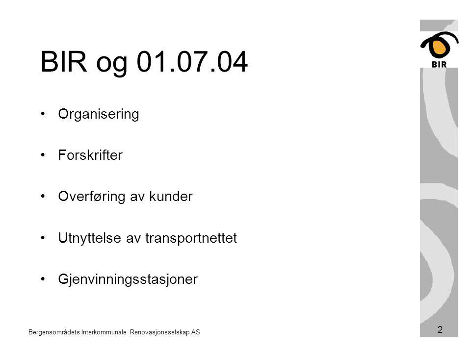 Bergensområdets Interkommunale Renovasjonsselskap AS 2 BIR og 01.07.04 Organisering Forskrifter Overføring av kunder Utnyttelse av transportnettet Gje