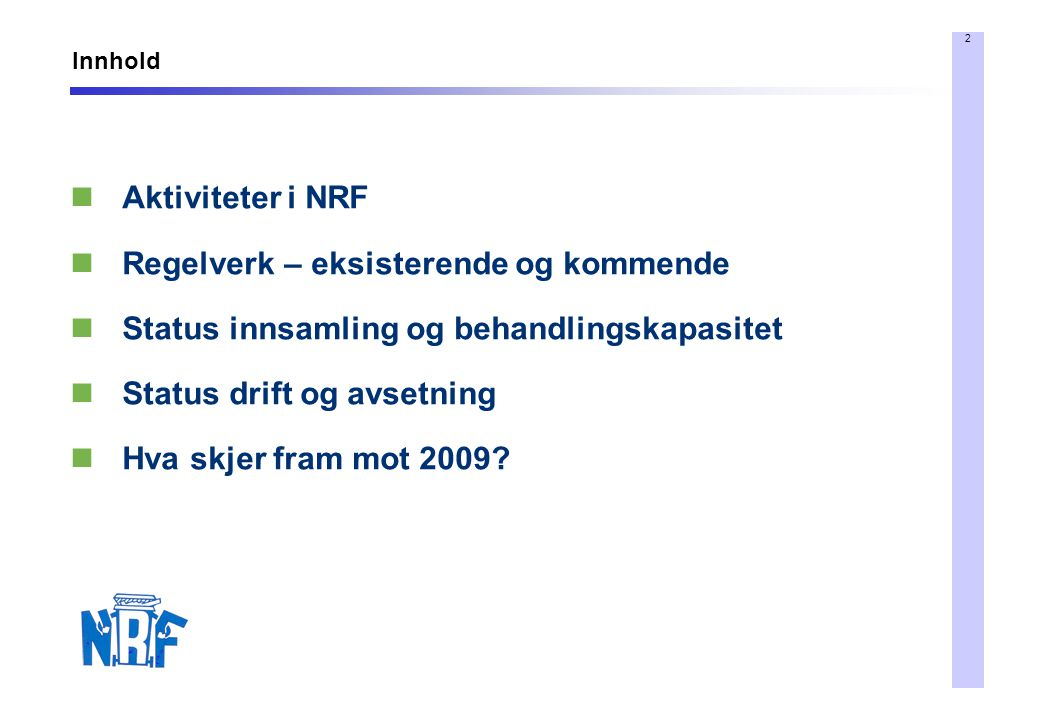 2 Innhold Aktiviteter i NRF Regelverk – eksisterende og kommende Status innsamling og behandlingskapasitet Status drift og avsetning Hva skjer fram mo