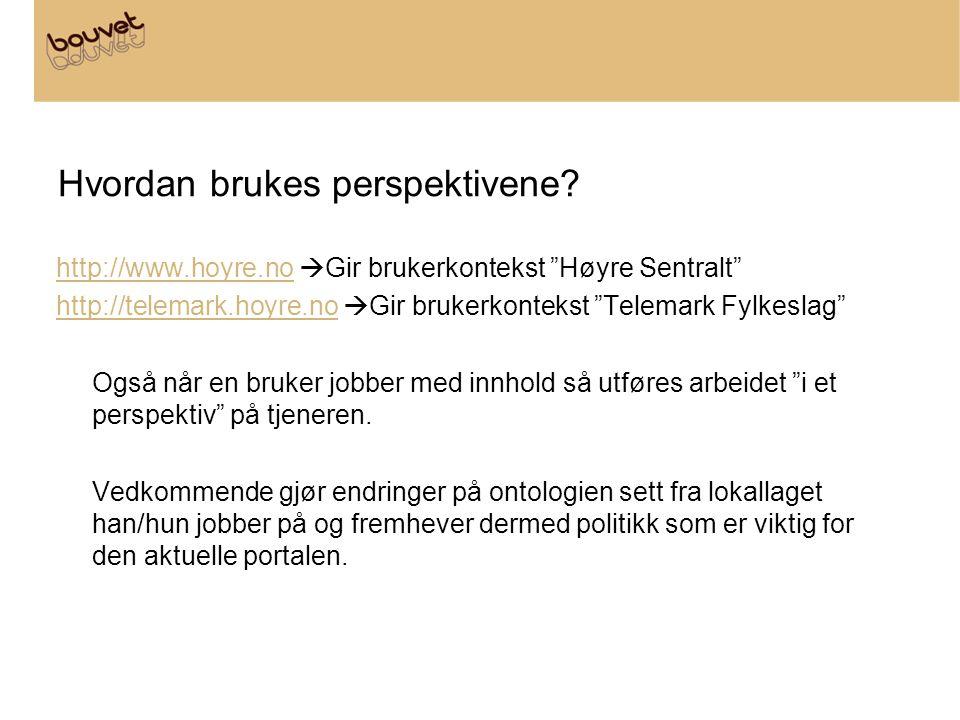 """Hvordan brukes perspektivene? http://www.hoyre.nohttp://www.hoyre.no  Gir brukerkontekst """"Høyre Sentralt"""" http://telemark.hoyre.nohttp://telemark.hoy"""