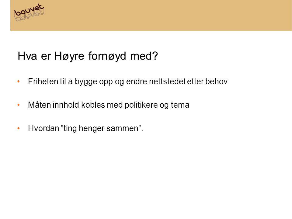 """Hva er Høyre fornøyd med? Friheten til å bygge opp og endre nettstedet etter behov Måten innhold kobles med politikere og tema Hvordan """"ting henger sa"""