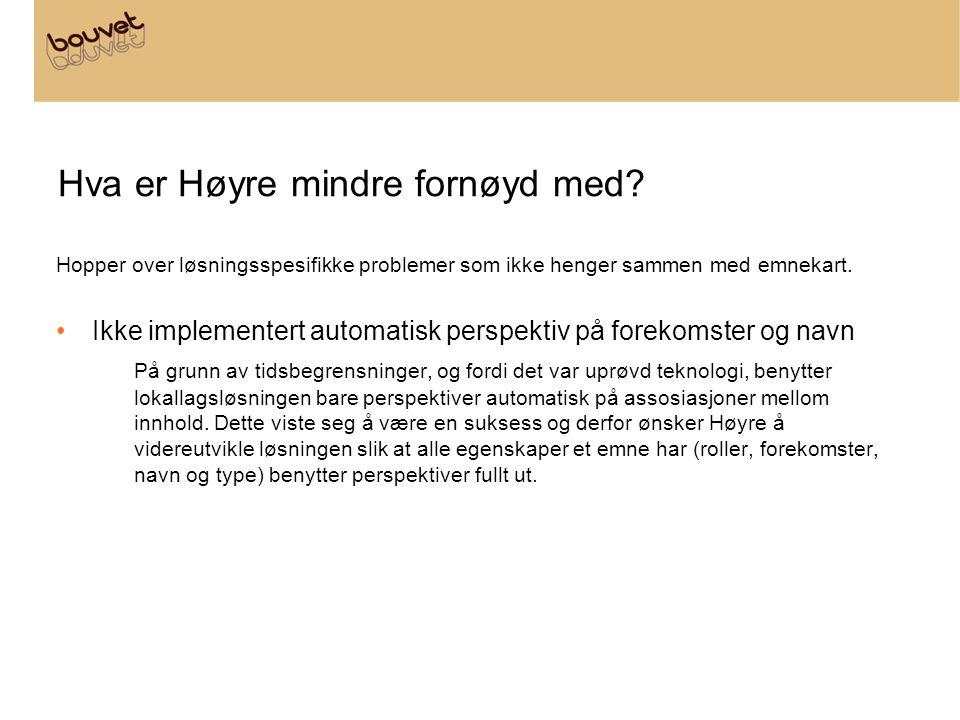 Hva er Høyre mindre fornøyd med? Hopper over løsningsspesifikke problemer som ikke henger sammen med emnekart. Ikke implementert automatisk perspektiv