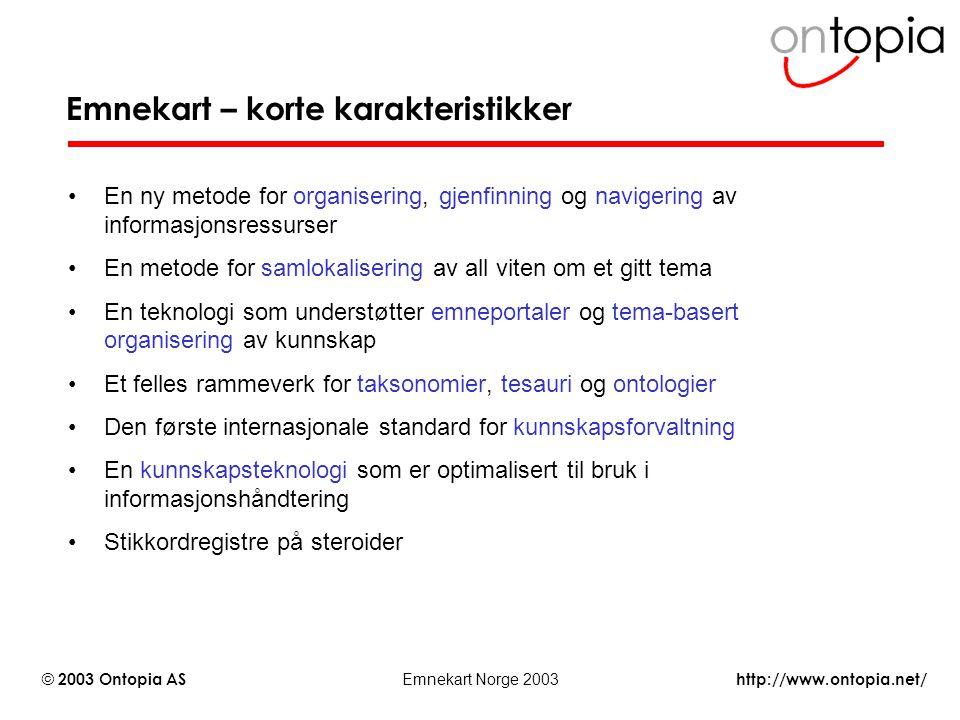 http://www.ontopia.net/ © 2003 Ontopia AS Emnekart Norge 2003 Emnekart – korte karakteristikker En ny metode for organisering, gjenfinning og navigeri