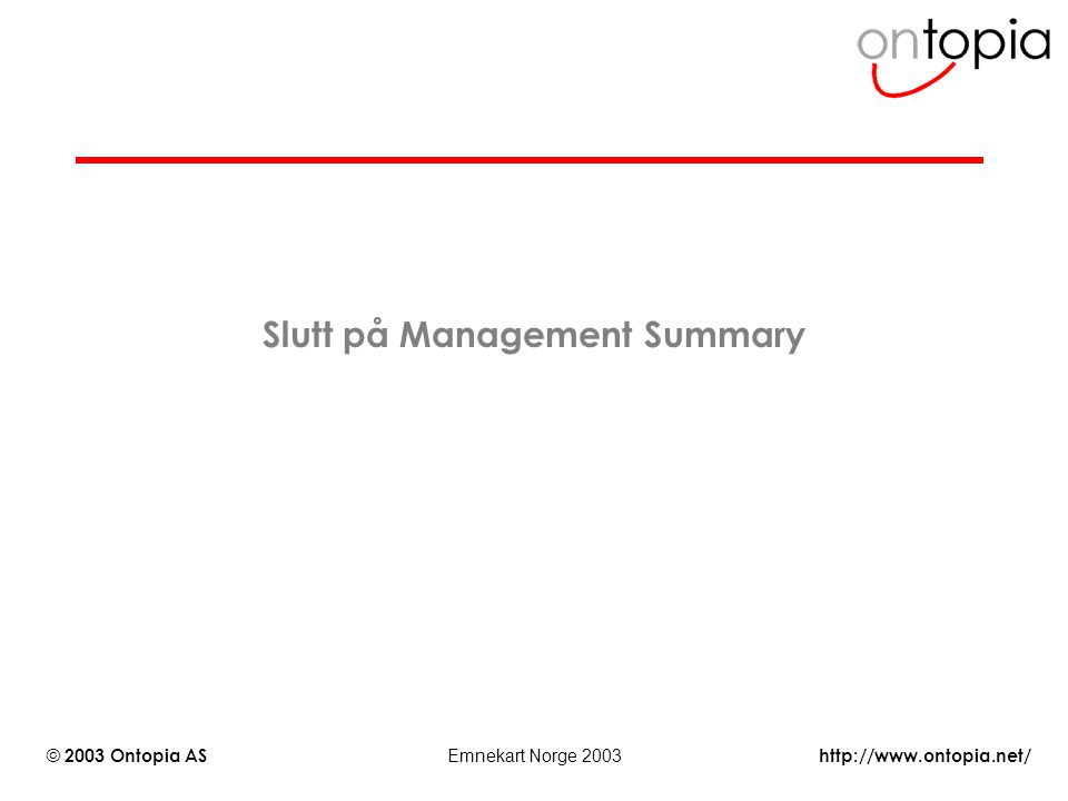 http://www.ontopia.net/ © 2003 Ontopia AS Emnekart Norge 2003 Slutt på Management Summary