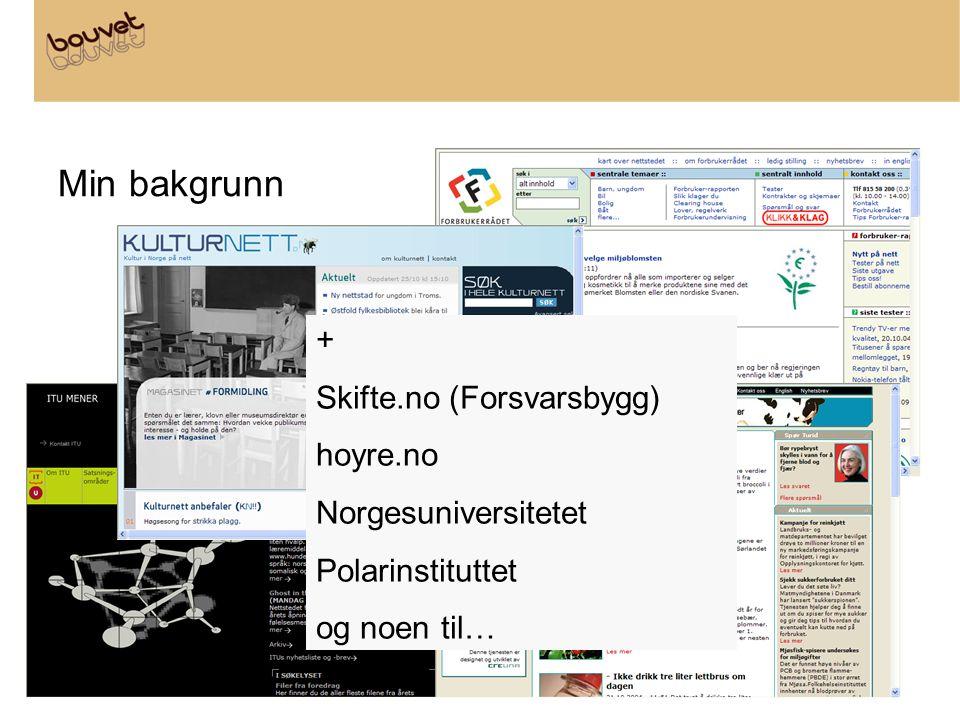 Min bakgrunn + Skifte.no (Forsvarsbygg) hoyre.no Norgesuniversitetet Polarinstituttet og noen til…