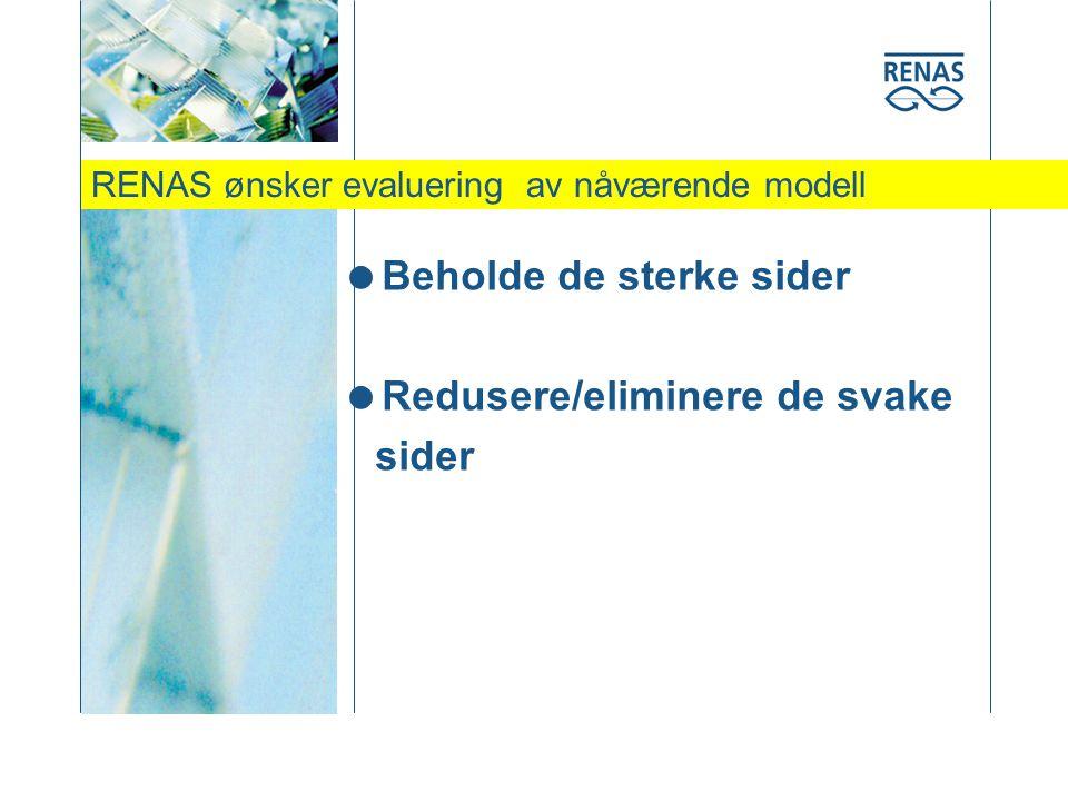 RENAS ønsker evaluering av nåværende modell  Beholde de sterke sider  Redusere/eliminere de svake sider