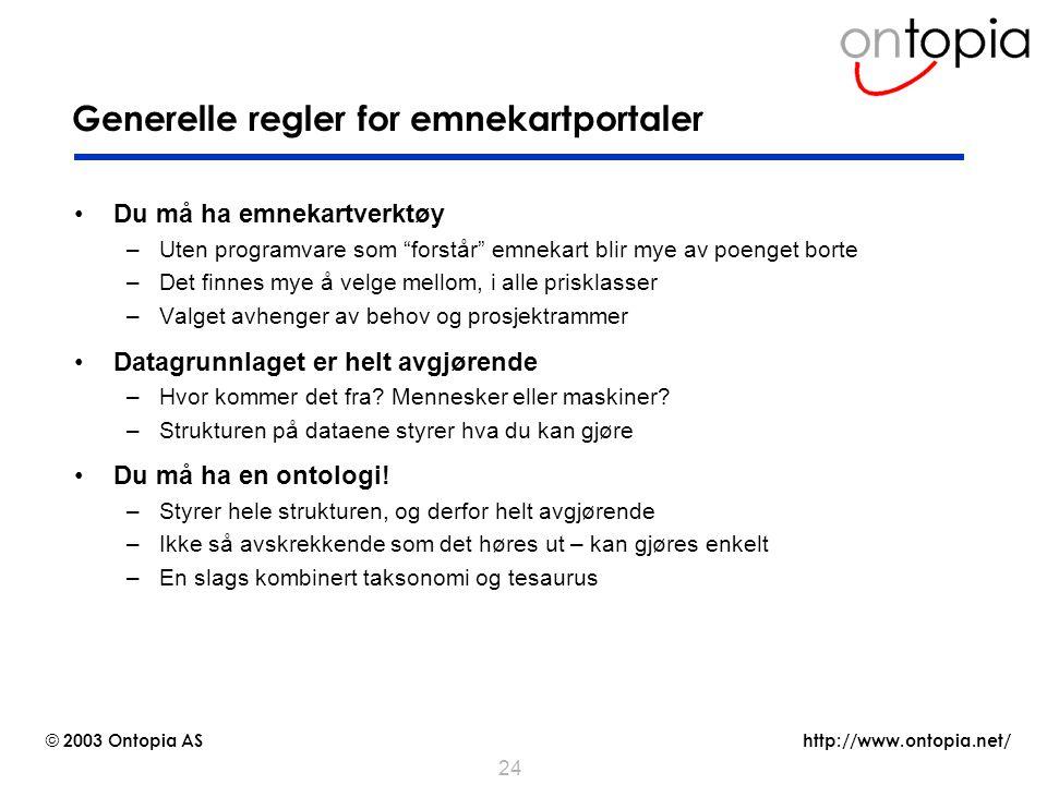 """http://www.ontopia.net/ © 2003 Ontopia AS 24 Generelle regler for emnekartportaler Du må ha emnekartverktøy –Uten programvare som """"forstår"""" emnekart b"""