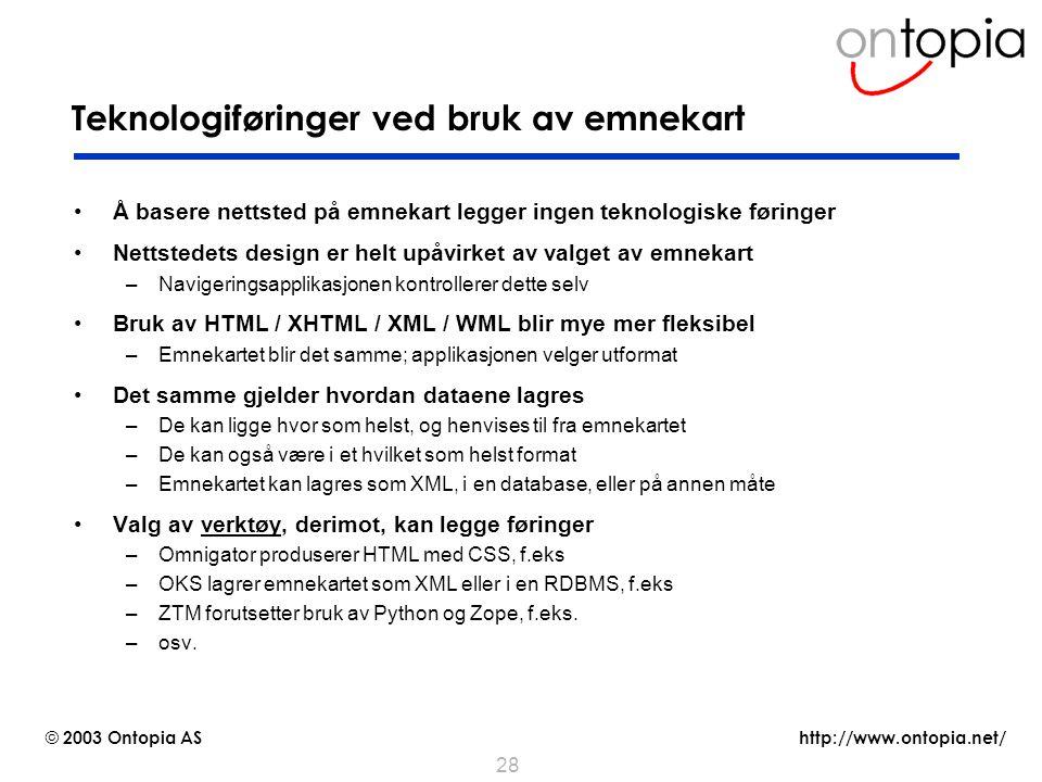 http://www.ontopia.net/ © 2003 Ontopia AS 28 Teknologiføringer ved bruk av emnekart Å basere nettsted på emnekart legger ingen teknologiske føringer N