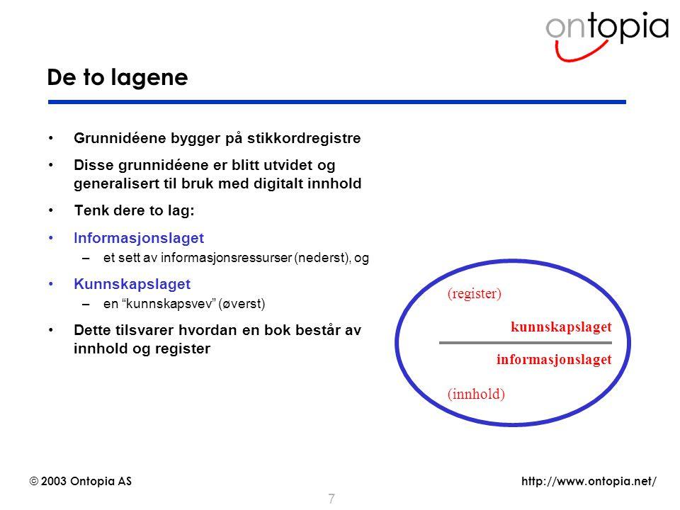 http://www.ontopia.net/ © 2003 Ontopia AS 28 Teknologiføringer ved bruk av emnekart Å basere nettsted på emnekart legger ingen teknologiske føringer Nettstedets design er helt upåvirket av valget av emnekart –Navigeringsapplikasjonen kontrollerer dette selv Bruk av HTML / XHTML / XML / WML blir mye mer fleksibel –Emnekartet blir det samme; applikasjonen velger utformat Det samme gjelder hvordan dataene lagres –De kan ligge hvor som helst, og henvises til fra emnekartet –De kan også være i et hvilket som helst format –Emnekartet kan lagres som XML, i en database, eller på annen måte Valg av verktøy, derimot, kan legge føringer –Omnigator produserer HTML med CSS, f.eks –OKS lagrer emnekartet som XML eller i en RDBMS, f.eks –ZTM forutsetter bruk av Python og Zope, f.eks.