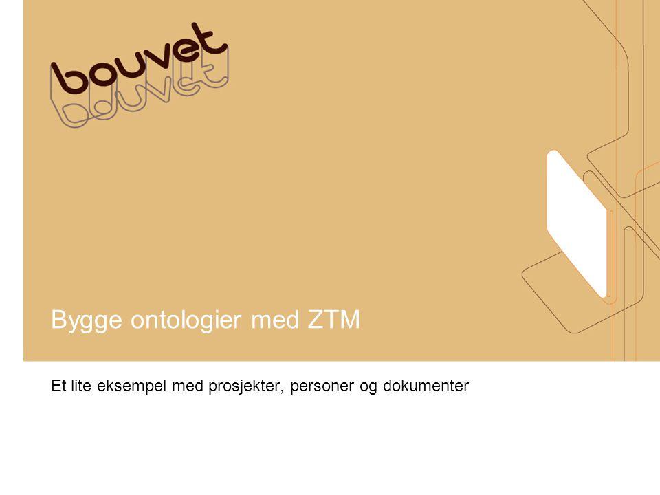 Bygge ontologier med ZTM Et lite eksempel med prosjekter, personer og dokumenter