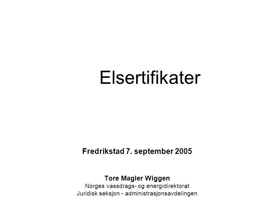 Elsertifikater Fredrikstad 7. september 2005 Tore Magler Wiggen Norges vassdrags- og energidirektorat Juridisk seksjon - administrasjonsavdelingen