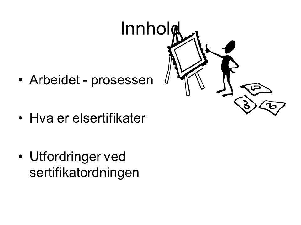 Innhold Arbeidet - prosessen Hva er elsertifikater Utfordringer ved sertifikatordningen